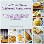 Round Up of One Dish, Three Different Appliances
